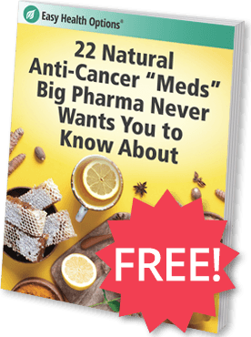 FREE Report: 22 Natural Anti-Cancer Meds Big Pharma Never Wants You to KNnow About